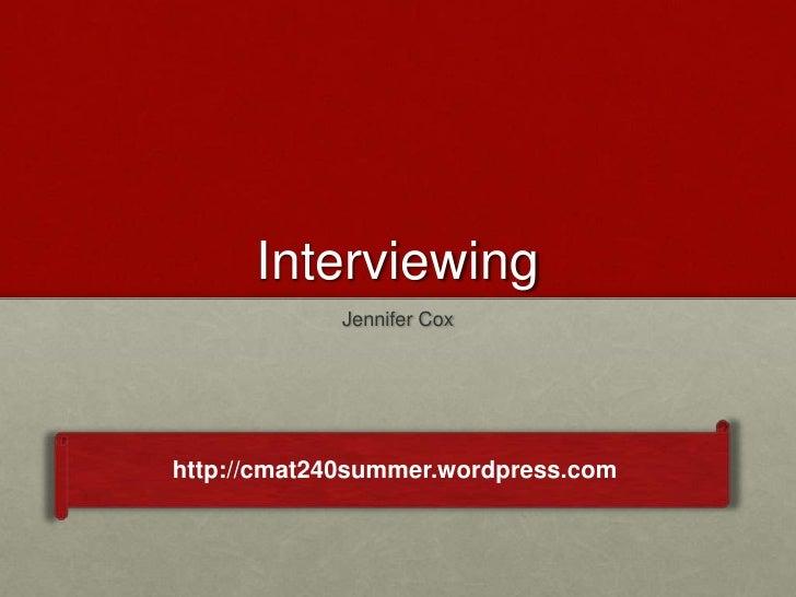 Interviewing            Jennifer Coxhttp://cmat240summer.wordpress.com