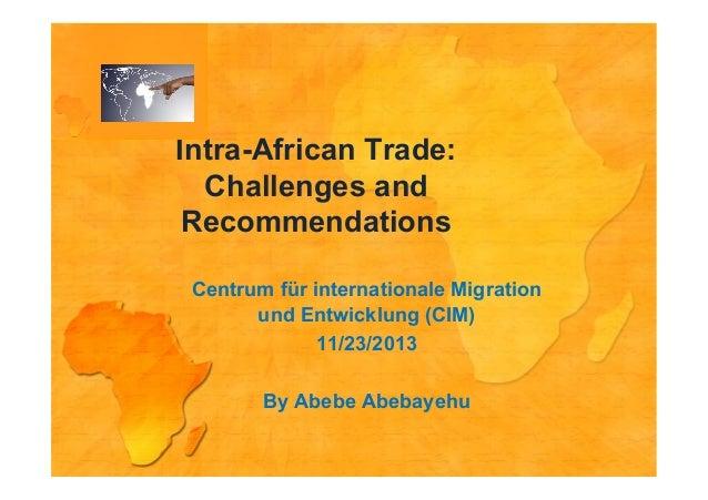 Intra-African Trade: Challenges and Recommendations Centrum für internationale Migration und Entwicklung (CIM) 11/23/2013 ...