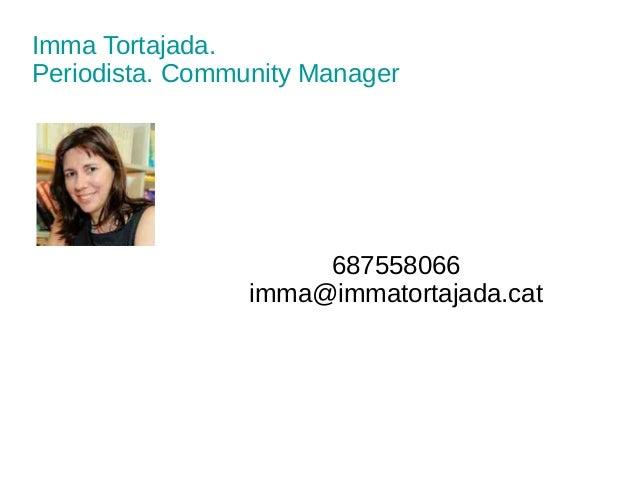 Imma Tortajada. Periodista. Community Manager 687558066 imma@immatortajada.cat