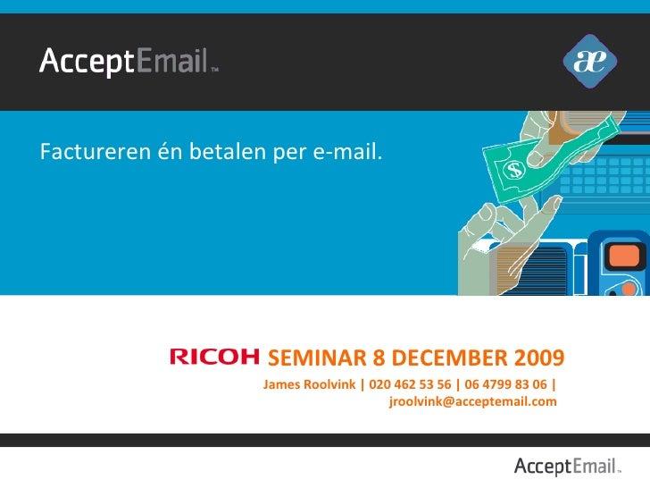 SEMINAR 8 DECEMBER 2009 James Roolvink | 020 462 53 56 | 06 4799 83 06 | jroolvink@acceptemail.com