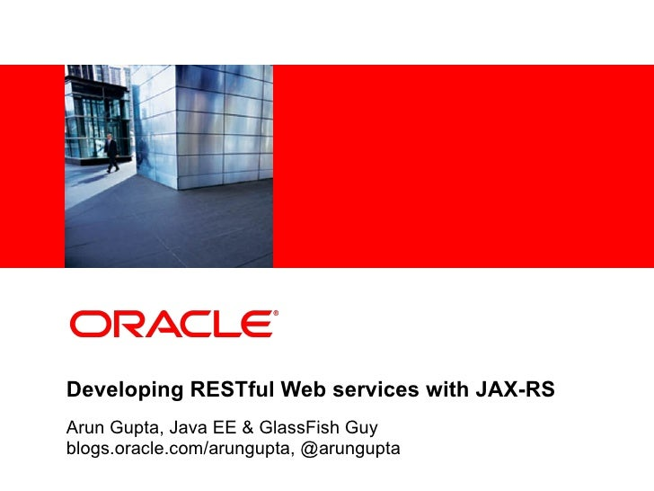 <Insert Picture Here>Developing RESTful Web services with JAX-RSArun Gupta, Java EE & GlassFish Guyblogs.oracle.com/arungu...