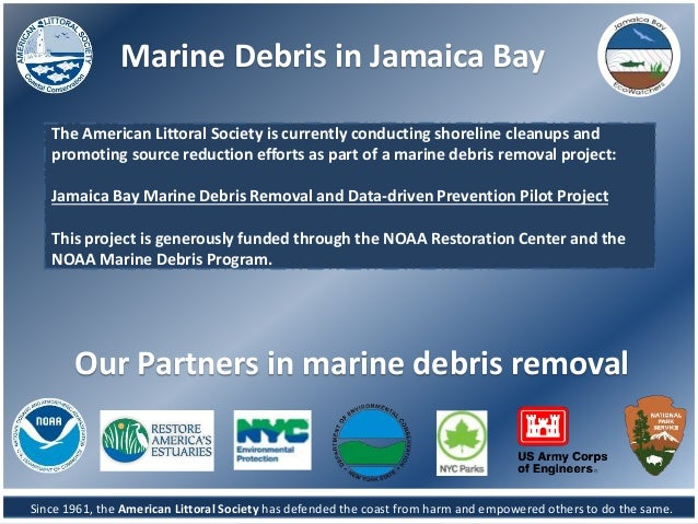 Marine Debris in Jamaica Bay Since 1961, the American Littoral Society has defended the coast from harm and empowered othe...