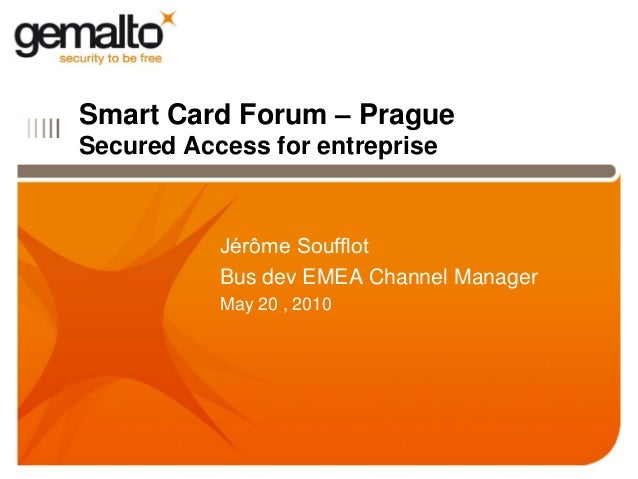 Smart Card Forum – PragueIIIII        Secured Access for entreprise                   Jérôme Soufflot                   Bu...