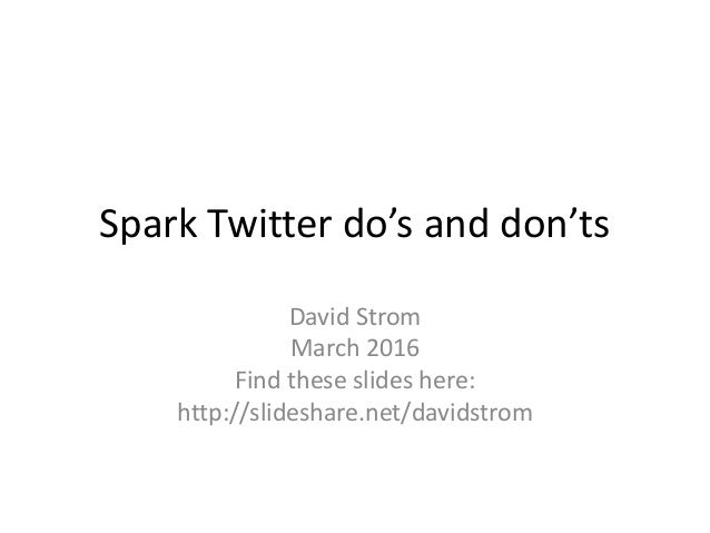 Spark Twitter do's and don'ts David Strom March 2016 Find these slides here: http://slideshare.net/davidstrom