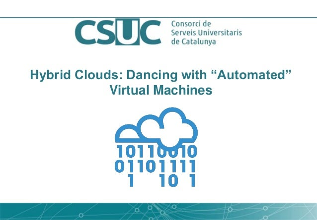 "Hybrid Clouds: Dancing with ""Automated"" Virtual Machines"