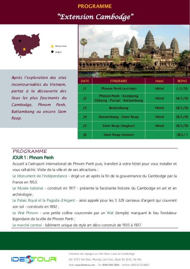 """PROGRAMME  """"Extension Cambodge""""  DATE  ITINERAIRE  Hotel  REPAS  J1  Phnom Penh (arrivée)  Hôtel  (-/L/D)  J2  Phnom Penh ..."""