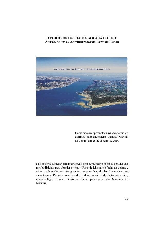 III-1 O PORTO DE LISBOA E A GOLADA DO TEJO A visão de um ex-Administrador do Porto de Lisboa Comunicação apresentada na Ac...