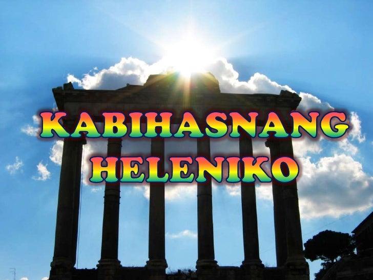 - Nagsimulang mahubog ang sibilisasyong Heleniko- Tawag sa kanilang kabihasnan- Tawag sa kanilang mga tao-Tumutukoy sa kab...
