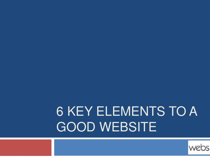 6 KEY ELEMENTS TO AGOOD WEBSITE