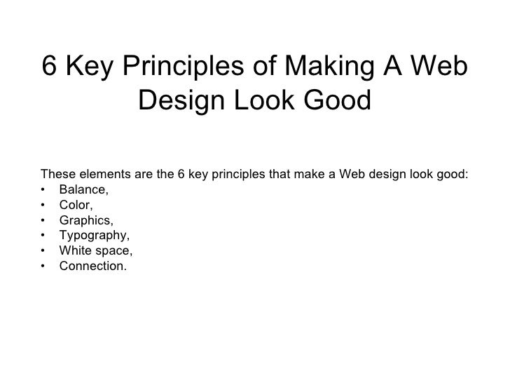 6 Key Principles of Making A Web Design Look Good These elements are the 6 key principles that make a Web design look good...