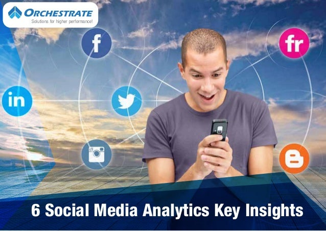 Solutions for higher performance! 6 Social Media Analytics Key Insights