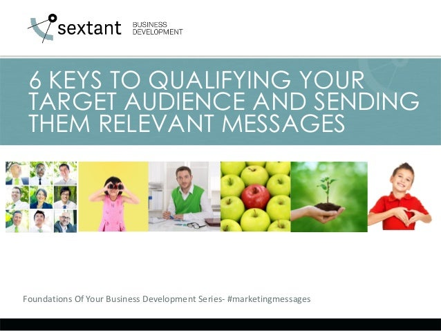 Foundations Of Your Business Development Series- #marketingmessages 6 KEYS TO QUALIFYING YOUR TARGET AUDIENCE AND SENDING ...