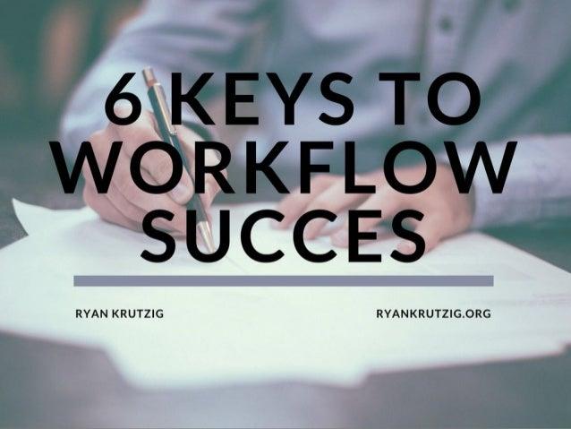 6 Keys to Workflow Success   Ryan Krutzig