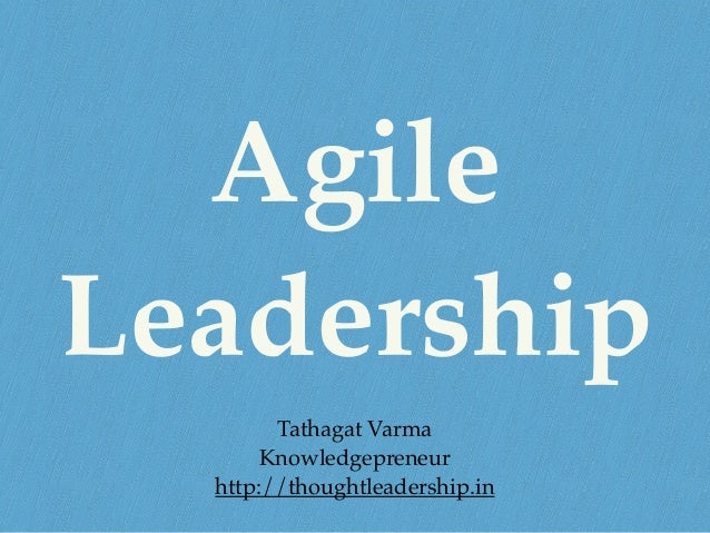 Agile Leadership Tathagat Varma Knowledgepreneur http://thoughtleadership.in