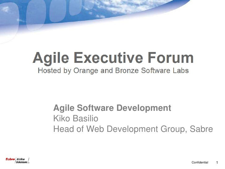 Agile Software DevelopmentKiko BasilioHead of Web Development Group, Sabre                               Confidential   1