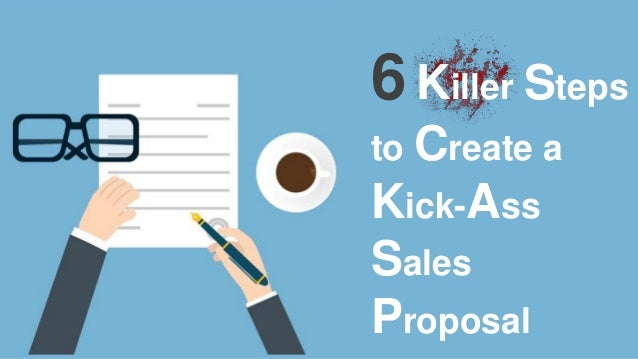 6 Killer Steps to Create a Kick-Ass Sales Proposal