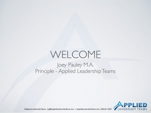 ©Applied Leadership Teams | jp@AppliedLeadershipTeams.com | AppliedLeadershipTeams.com | 206.651.5639 WELCOME Joey Pauley ...