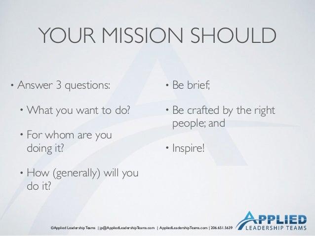 ©Applied Leadership Teams   jp@AppliedLeadershipTeams.com   AppliedLeadershipTeams.com   206.651.5639 YOUR MISSION SHOULD ...