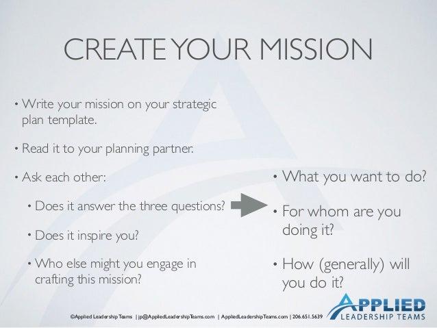 ©Applied Leadership Teams   jp@AppliedLeadershipTeams.com   AppliedLeadershipTeams.com   206.651.5639 CREATEYOUR MISSION •...