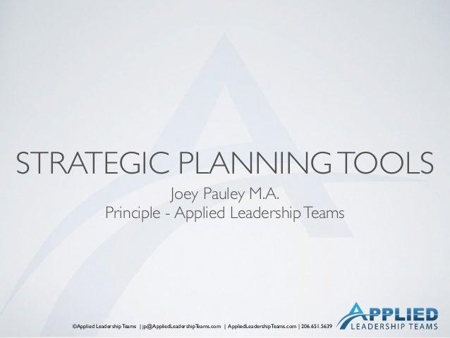 ©Applied Leadership Teams   jp@AppliedLeadershipTeams.com   AppliedLeadershipTeams.com   206.651.5639 STRATEGIC PLANNINGTO...