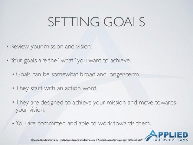 ©Applied Leadership Teams   jp@AppliedLeadershipTeams.com   AppliedLeadershipTeams.com   206.651.5639 SETTING GOALS • Revi...