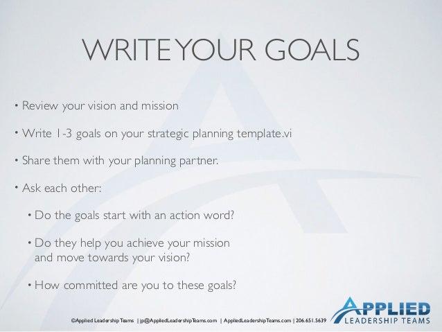 ©Applied Leadership Teams   jp@AppliedLeadershipTeams.com   AppliedLeadershipTeams.com   206.651.5639 WRITEYOUR GOALS • Re...