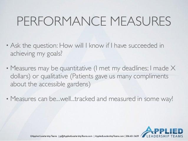 ©Applied Leadership Teams   jp@AppliedLeadershipTeams.com   AppliedLeadershipTeams.com   206.651.5639 PERFORMANCE MEASURES...