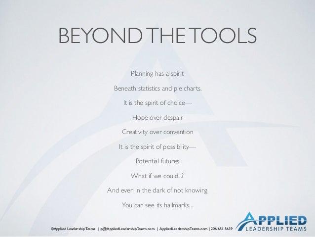 ©Applied Leadership Teams   jp@AppliedLeadershipTeams.com   AppliedLeadershipTeams.com   206.651.5639 BEYONDTHETOOLS Plann...