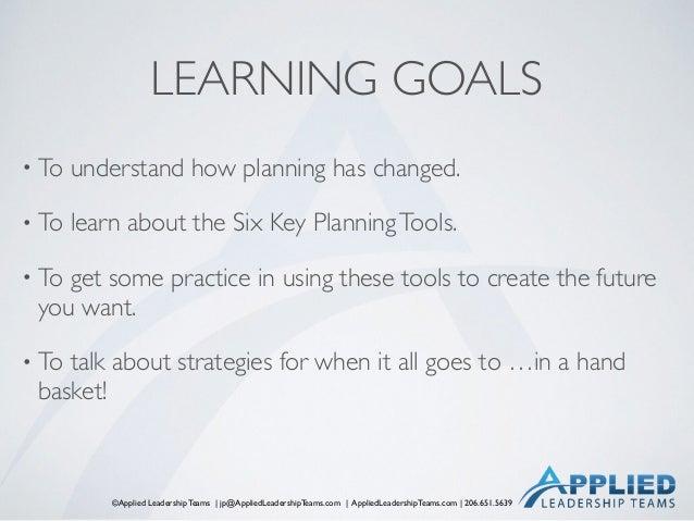 ©Applied Leadership Teams   jp@AppliedLeadershipTeams.com   AppliedLeadershipTeams.com   206.651.5639 LEARNING GOALS • To ...