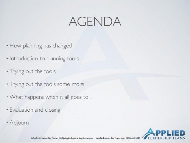©Applied Leadership Teams   jp@AppliedLeadershipTeams.com   AppliedLeadershipTeams.com   206.651.5639 AGENDA • How plannin...