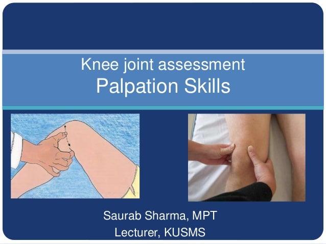 Saurab Sharma, MPT Lecturer, KUSMS Knee joint assessment Palpation Skills