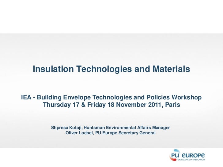 Insulation Technologies and MaterialsIEA - Building Envelope Technologies and Policies Workshop       Thursday 17 & Friday...