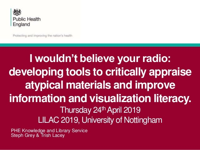 PHE Knowledge and Library Service Steph Grey & Trish Lacey I wouldn't believe your radio: developing tools to critically a...