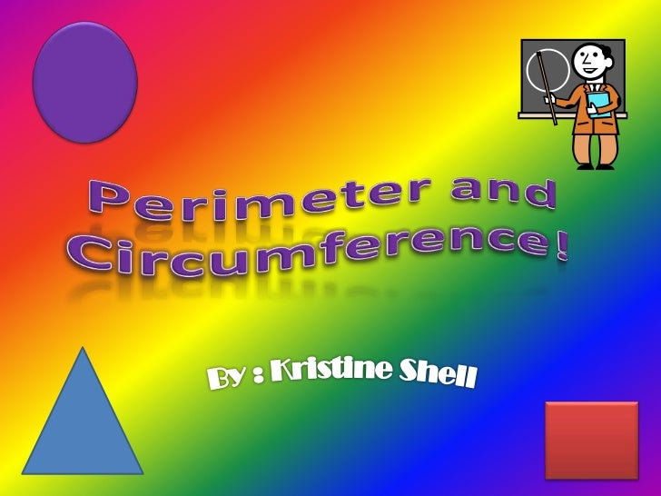 Perimeter and Circumference!<br />By : Kristine Shell<br />