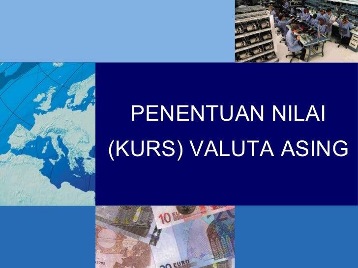 PENENTUAN NILAI (KURS) VALUTA ASING