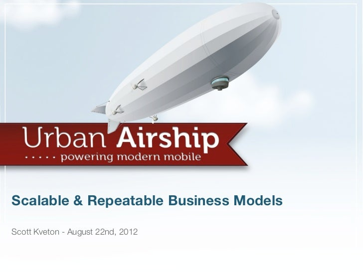 Scalable & Repeatable Business ModelsScott Kveton - August 22nd, 2012                                        * Confidential *