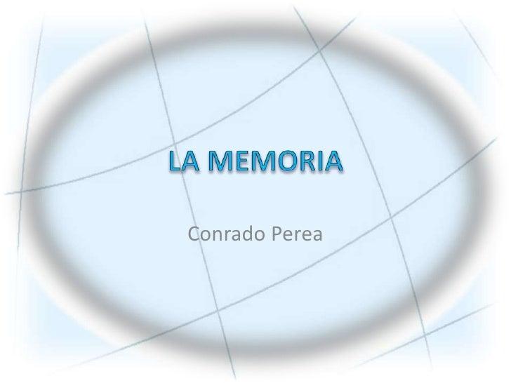 LA MEMORIA<br />Conrado Perea<br />