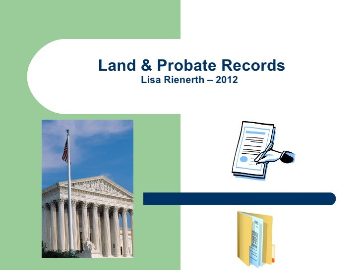 Land & Probate Records     Lisa Rienerth – 2012