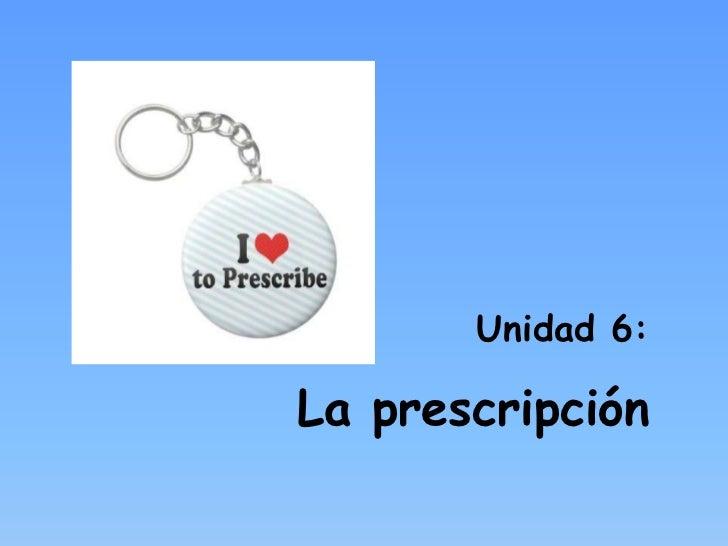 Unidad 6:La prescripción