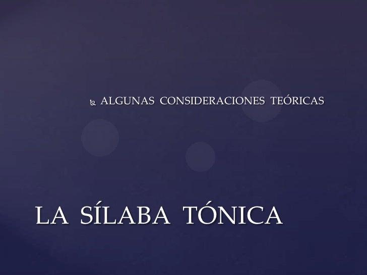ALGUNAS  CONSIDERACIONES  TEÓRICAS<br />LA  SÍLABA  TÓNICA<br />