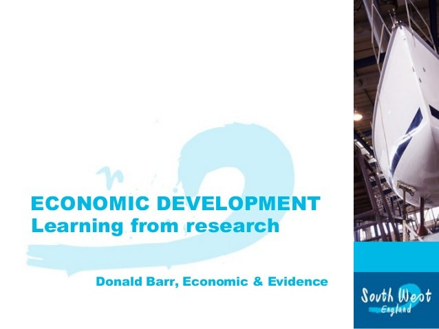 ECONOMIC DEVELOPMENT Learning from research Donald Barr, Economic & Evidence