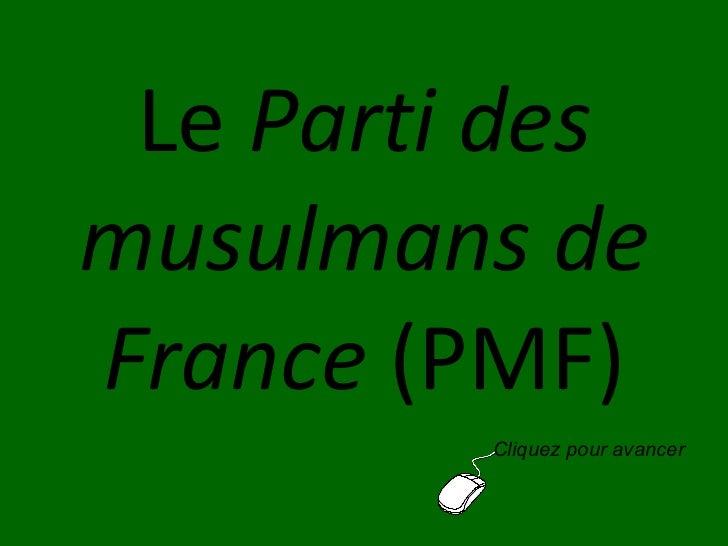Le  Parti des musulmans de France  (PMF) Cliquez pour avancer