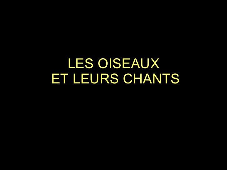 LES OISEAUX  ET LEURS CHANTS