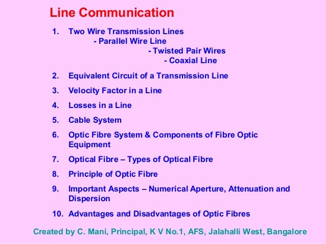 Line Communication 1. Two Wire Transmission Lines - Parallel Wire Line - Twisted Pair Wires - Coaxial Line 2. Equivalent C...