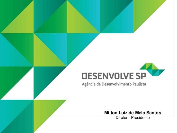 Milton Luiz de Melo Santos     Diretor - Presidente