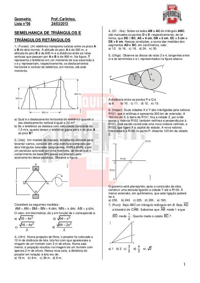 1Geometria Prof.:Carlinhos.Lista n°06 24/03/2013SEMELHANÇA DE TRIÂNGULOS ETRIÂNGULOS RETÂNGULOS1. (Fuvest) Um teleférico t...