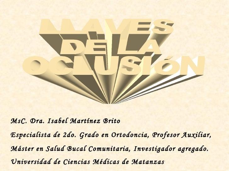 MsC. Dra. Isabel Martínez BritoEspecialista de 2do. Grado en Ortodoncia, Profesor Auxiliar,Máster en Salud Bucal Comunitar...