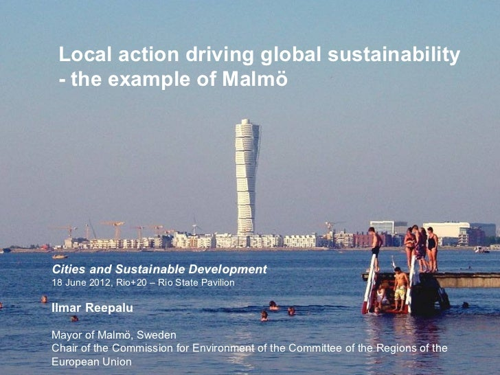 Local action driving global sustainability - the example of MalmöCities and Sustainable Development18 June 2012, Rio+20 – ...