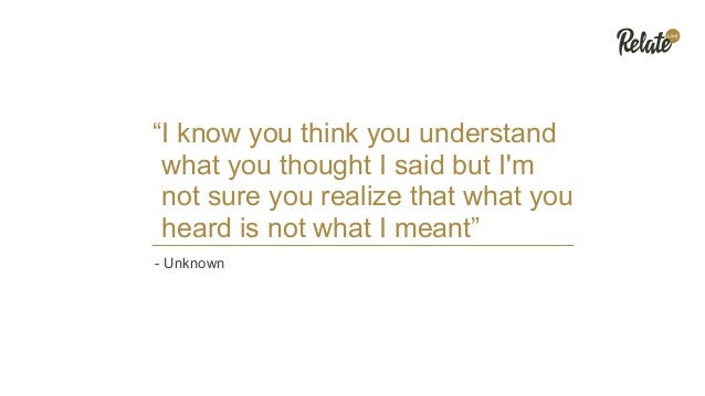 """""""I know you think you understand what you thought I said but I'm not sure you realize that what you heard is not what I me..."""
