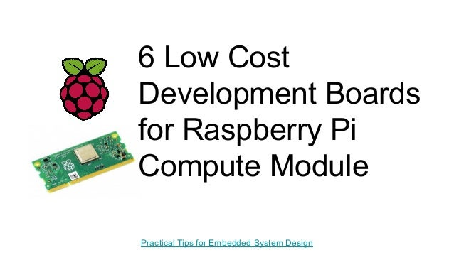 6 Low Cost Development Boards for Raspberry Pi Compute Module Practical Tips for Embedded System Design